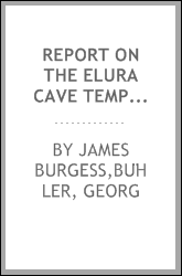 Report on the Elura cave temples and the Brahmanical and Jaina caves in western India; completing the results of the fifth, sixth, and seventh seasons' operations of the Archaeological survey, 1877-78, 1878-79, 1879-80. Supplementary to the volume on