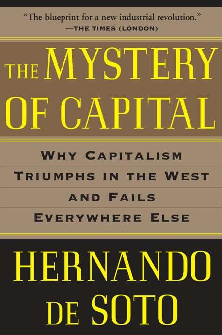 The Mystery of Capital By: Hernando, De Soto