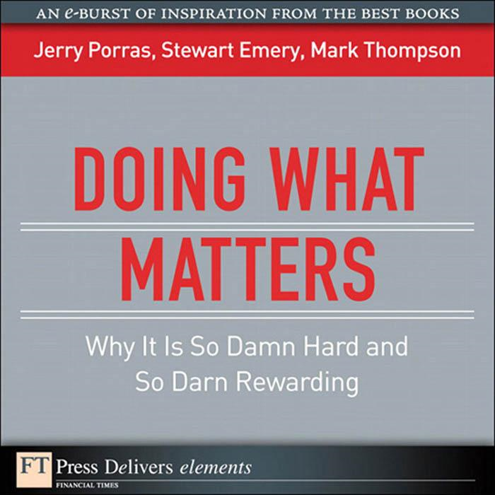 Doing What Matters: Why It Is So Damn Hard and So Darn Rewarding By: Jerry Porras