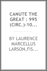 Canute the Great : 995 (circ.)-1035 and the rise of Danish imperialism during the Viking age
