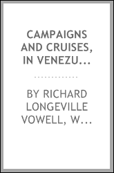 Campaigns and Cruises, in Venezuela and New Grenada, and in the Pacific Ocean; from 1817 to 1830 ...