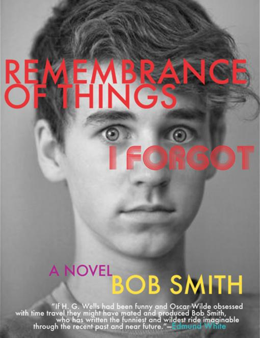 Remembrance of Things I Forgot By: Bob Smith