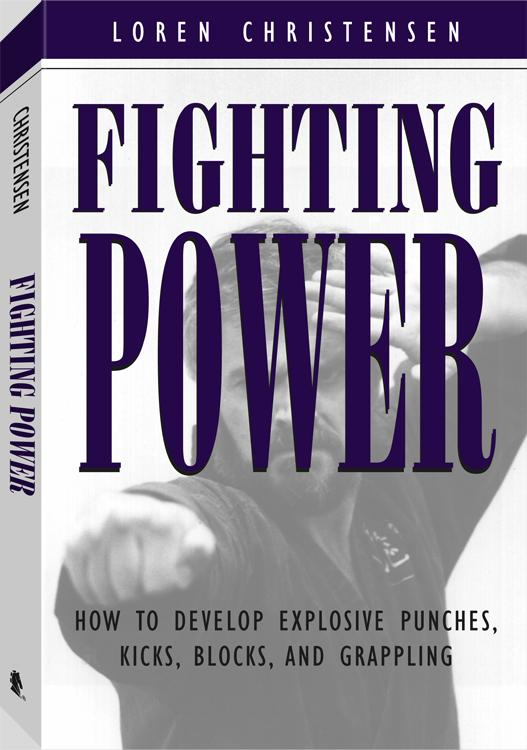 Fighting Power: How To Develop Explosive Punches, Kicks, Blocks, And Grappling By: Loren W. Christensen