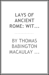 "Lays of ancient Rome: With ""Ivry"" and ""The Armada."""