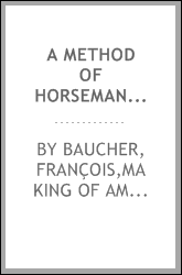 A method of horsemanship : founded upon new principles: including the breaking and training of horses : with instructions for obtaining a good seat