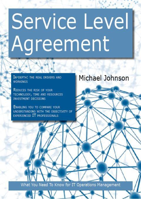 Service Level Agreement: What you Need to Know For IT Operations Management By: Michael Johnson
