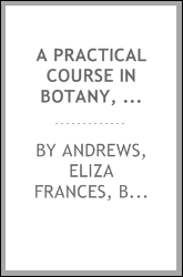 A practical course in botany, with especial reference to its bearings on agriculture, economics, and sanitation