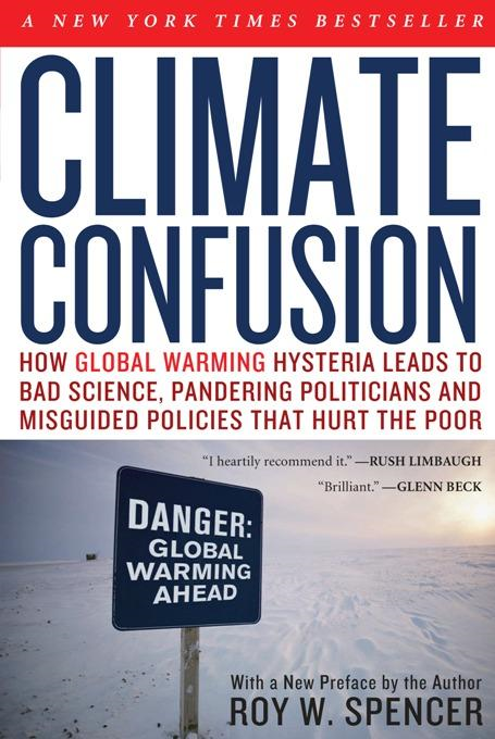CLIMATE CONFUSION: HOW GLOBAL WARMING HYSTERIA LEA