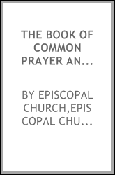 The Book of common prayer and administration of the sacraments and other rites and ceremonies of the church ..