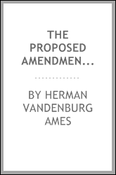 The proposed amendments to the Constitution of the United States during the first century of its history