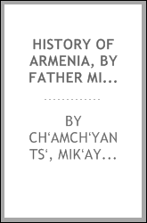 History of Armenia, by Father Michael Chamich; from B. C. 2247 to the year of Christ 1780, or 1229 of the Armenian era, tr. from the original Armenian, by Johannes Avdall