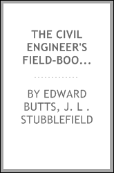 The Civil Engineer's Field-book: Containing Tables of Actual Tangents, and Arcs Expressed in ...