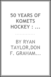 50 years of Komets hockey : a players' history