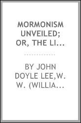 Mormonism unveiled; or, The life and confessions of the late Mormon bishop, John D. Lee;
