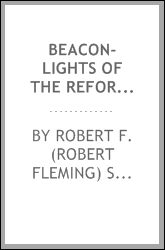 Beacon-lights of the reformation : or, Romanism and the reformers
