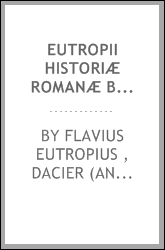 Eutropii Historiæ Romanæ breviarium: With notes, critical, geographical, and ...