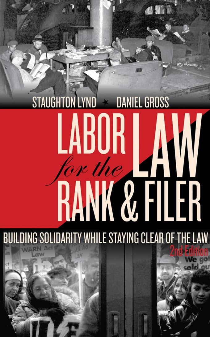 Labor Law for the Rank & Filer: Building Solidarity While Staying Clear of the Law, Second edition