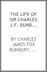 The Life of Sir Charles J.F. Bunbury, Bart.