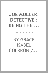 Joe Muller: detective : being the account of some adventures in the professional experience of a member of the imperial Austrian police