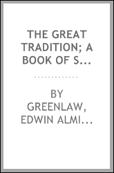 The great tradition; a book of selections from English and American prose and poetry, illustrating the national ideals of freedom, faith, and conduct
