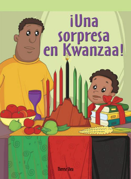 �Una sorpresa en Kwanzaa! (The Kwanzaa Surprise) By: Therese Shea
