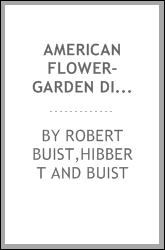 American flower-garden directory : containing practical directions for the culture of plants in the hot-house, garden-house, flower garden, and rooms or parlours, for every month in the year ... Instructions for erecting a hot-house, green-house, and