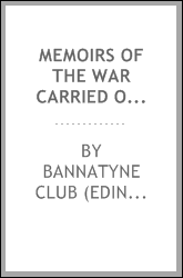 Memoirs of the war carried on in Scotland and Ireland. M.DC.LXXXIX.-M.DC.XCI