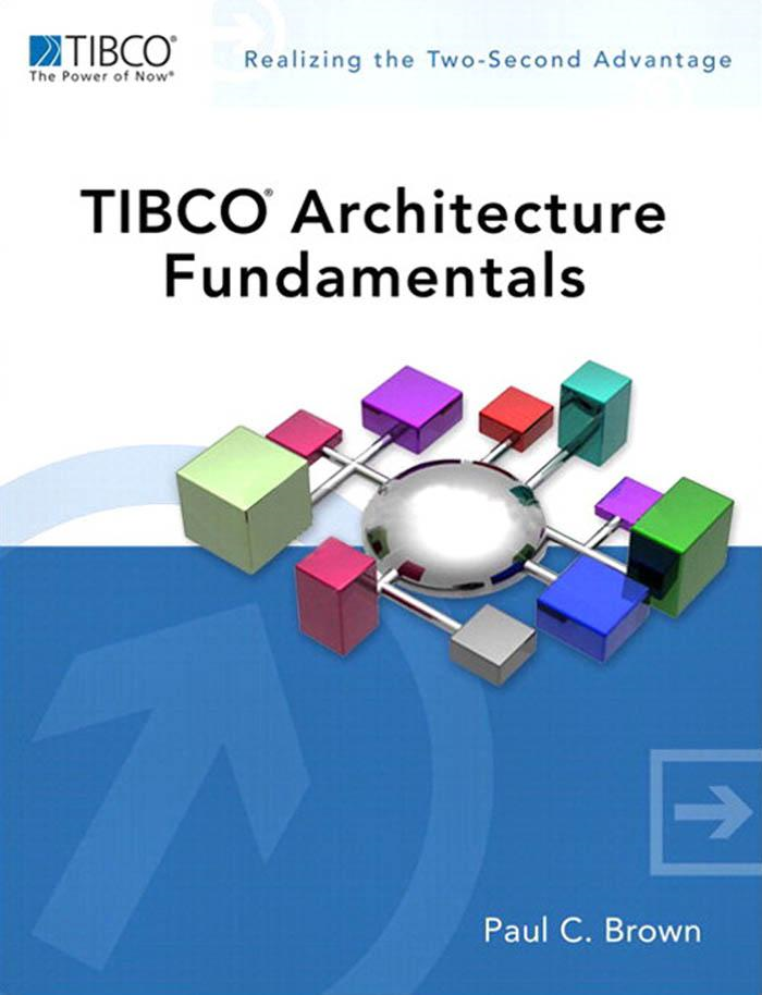 TIBCO� Architecture Fundamentals By: Paul C. Brown
