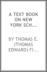 A text book on New York school law, including the revised education law, the decisions of courts and the rulings and decisions of state superintendents and the commissioner of education, prepared for the use of normal schools, training classes, teach