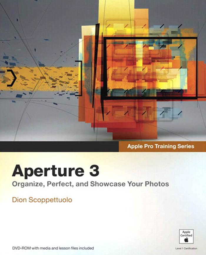 Apple Pro Training Series: Aperture 3 By: Dion Scoppettuolo