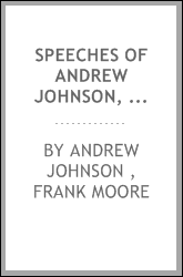 Speeches of Andrew Johnson, President of the United States