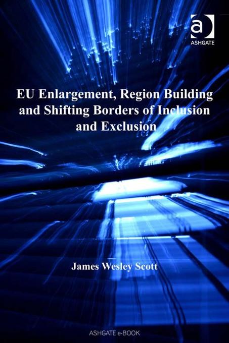 EU Enlargement, Region Building and Shifting Borders of Inclusion and Exclusion Border Regions Series