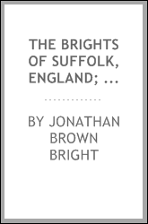 The Brights of Suffolk, England; represented in America by the descendants of Henry Bright, jun., who came to New England in 1630, and settled in Watertown, Mass