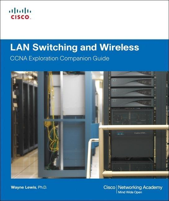 LAN Switching and Wireless, CCNA Exploration Companion Guide By: Wayne Lewis, Ph.D.