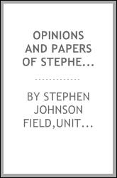 Opinions and papers of Stephen J. Field and others .