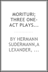 Morituri; three one-act plays: Teja--Fritzchen--The eternal masculine