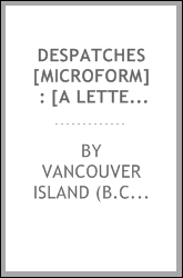 Despatches [microform] : [a letter dated 12 December, 1865, from Governor Kennedy to the Legislative Assembly, enclosing despatches concerning crown lands]