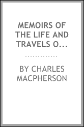 Memoirs of the Life and Travels of the Late Charles Macpherson, Esq. in Asia, Africa, and ...
