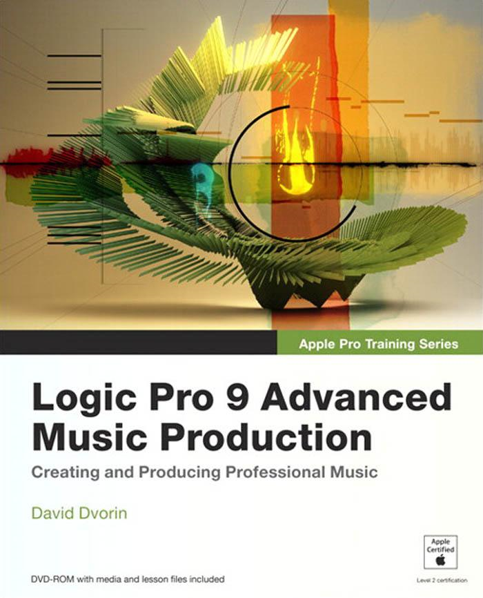 Apple Pro Training Series: Logic Pro 9 Advanced Music Production