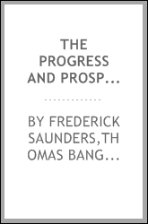 The progress and prospects of America : or, The model republic, its glory, its fall; with a review of the causes of the decline and failure of the republics of South America, Mexico, and of the Old world; applied to the present crisis in the United S