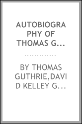 Autobiography of Thomas Guthrie, D.D., and memoir by his sons [microform]
