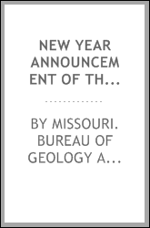 New Year announcement of the Bureau of geology and mines of Missouri. Jefferson City, January 1, 1900. Jno. A. Gallaher, state geologist