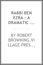 Rabbi Ben Ezra : a dramatic monologue