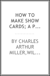 How to make show cards; a practical treatise for the use of retail merchants and their clerks