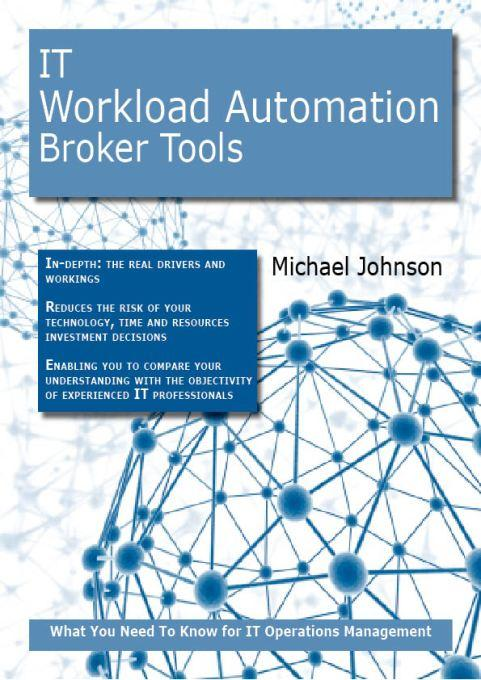 IT Workload Automation Broker Tools: What you Need to Know For IT Operations Management By: Michael Johnson