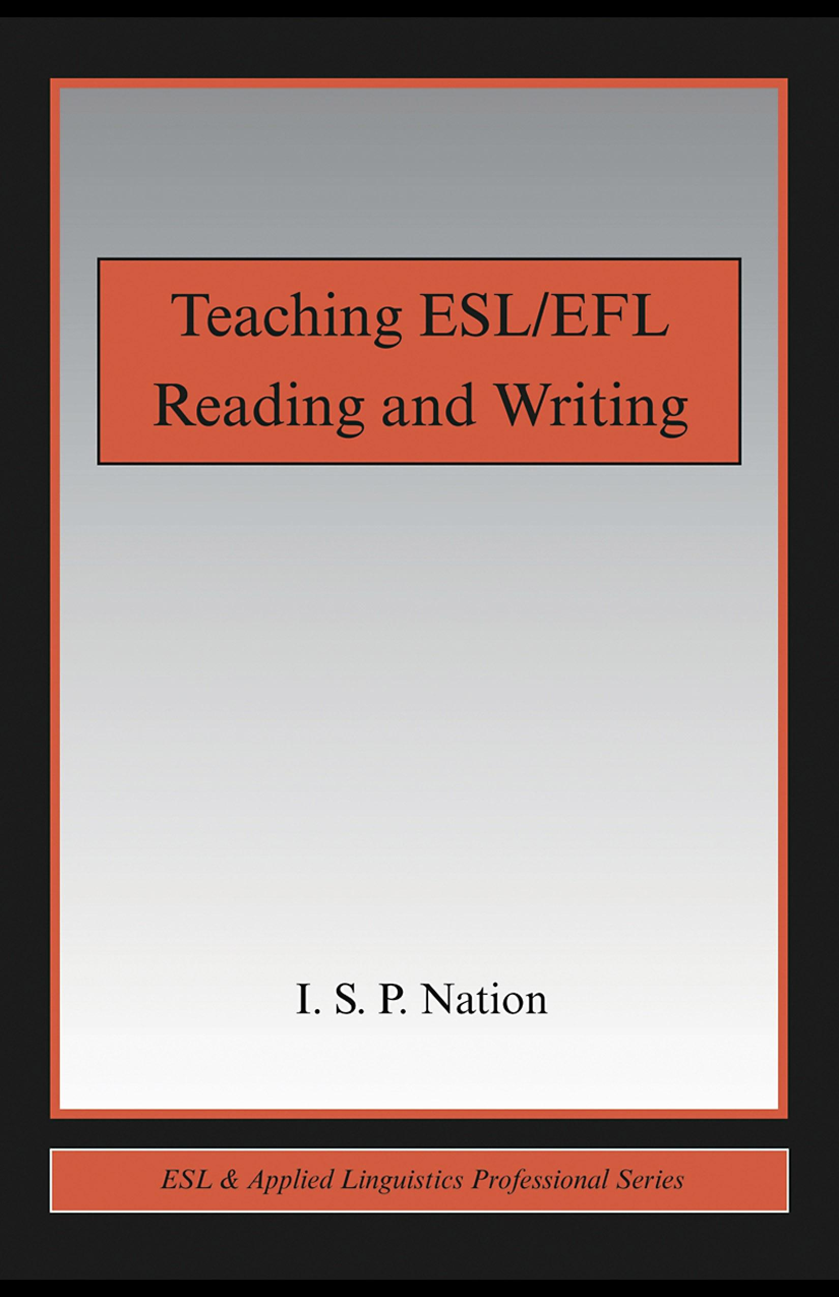 Teaching ESL/EFL Reading and Writing By: I.S.P. Nation