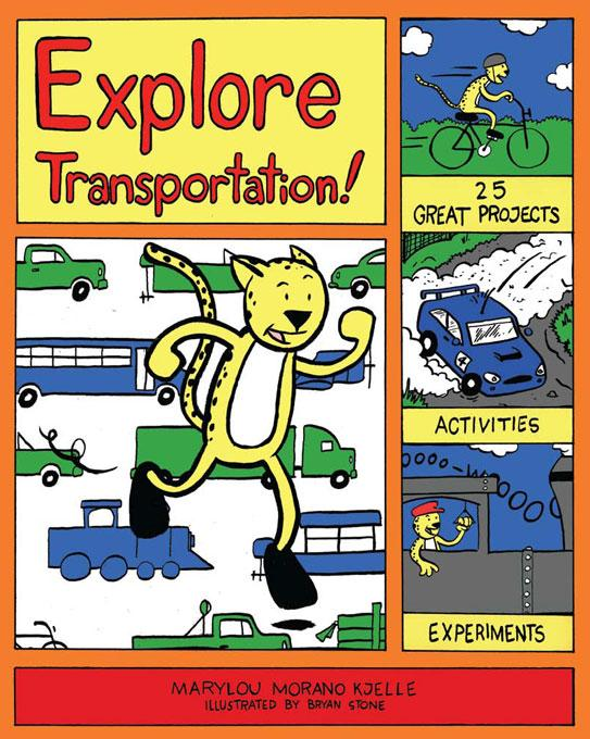Explore Transportation! 25 Great Projects, Activities, Experiments