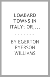 Lombard Towns in Italy; Or, The Cities of Ancient Lombardy: Or, The Cities of Ancient Lombardy