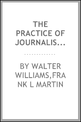 The practice of journalism, a treatise on newspaper making