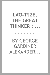 Lâo-tsze, the great thinker : with a translation of his Thoughts on the nature and manifestations of God
